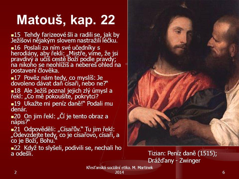 15 Tehdy farizeové šli a radili se, jak by Ježíšovi nějakým slovem nastražili léčku. 15 Tehdy farizeové šli a radili se, jak by Ježíšovi nějakým slove