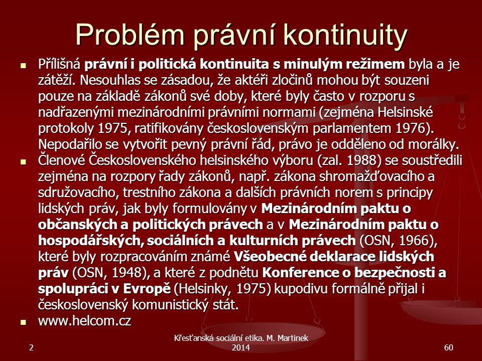 Problém právní kontinuity Přílišná právní i politická kontinuita s minulým režimem byla a je zátěží. Nesouhlas se zásadou, že aktéři zločinů mohou být