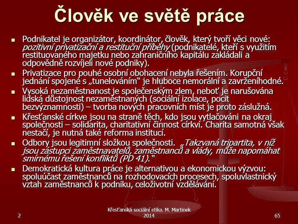 2 Křesťanská sociální etika. M. Martinek 201465 Člověk ve světě práce Podnikatel je organizátor, koordinátor, člověk, který tvoří věci nové: pozitivní