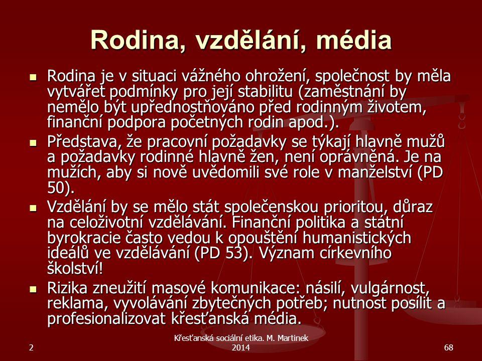 2 Křesťanská sociální etika. M. Martinek 201468 Rodina, vzdělání, média Rodina je v situaci vážného ohrožení, společnost by měla vytvářet podmínky pro