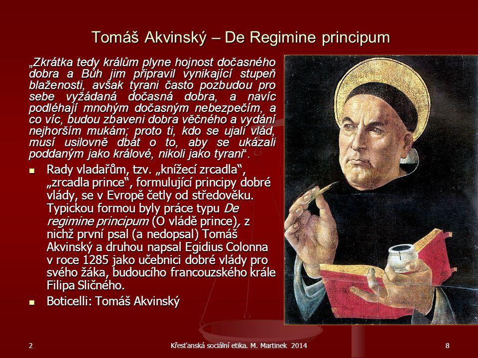 """Tomáš Akvinský – De Regimine principum """"Zkrátka tedy králům plyne hojnost dočasného dobra a Bůh jim připravil vynikající stupeň blaženosti, avšak tyra"""
