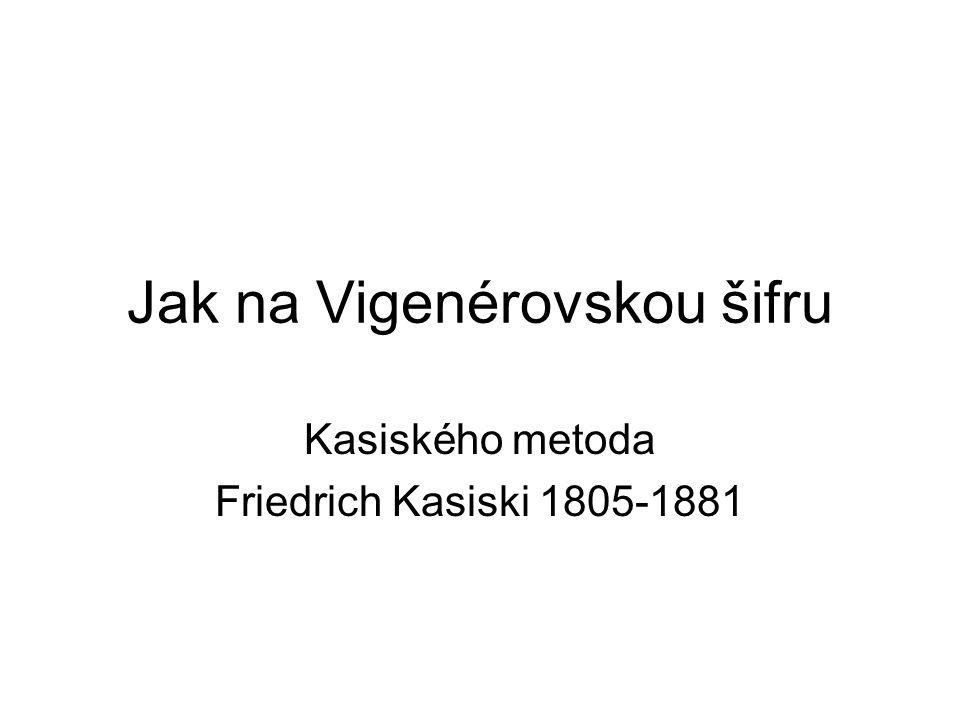 Jak na Vigenérovskou šifru Kasiského metoda Friedrich Kasiski 1805-1881
