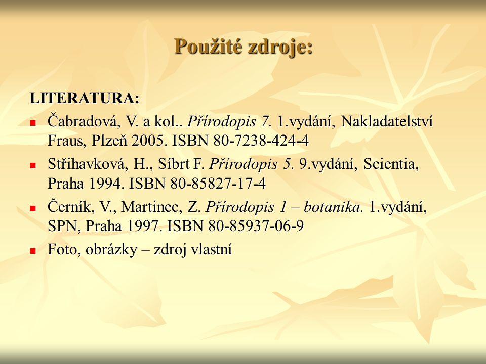 Použité zdroje: LITERATURA: Čabradová, V. a kol.. Přírodopis 7. 1.vydání, Nakladatelství Fraus, Plzeň 2005. ISBN 80-7238-424-4 Čabradová, V. a kol.. P