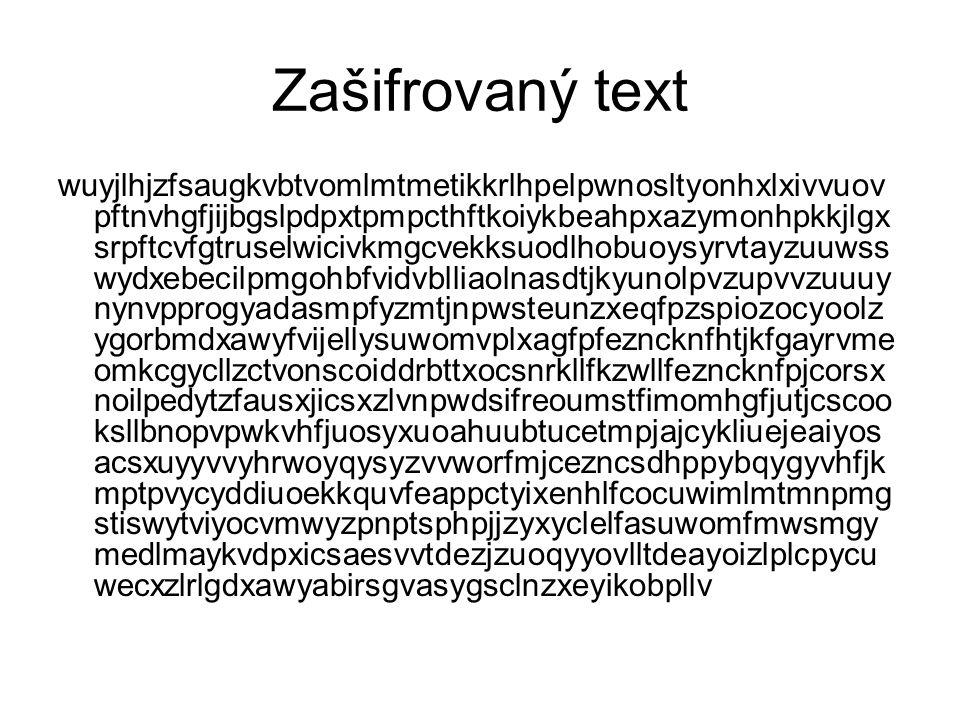 Zašifrovaný text wuyjlhjzfsaugkvbtvomlmtmetikkrlhpelpwnosltyonhxlxivvuov pftnvhgfjijbgslpdpxtpmpcthftkoiykbeahpxazymonhpkkjlgx srpftcvfgtruselwicivkmg
