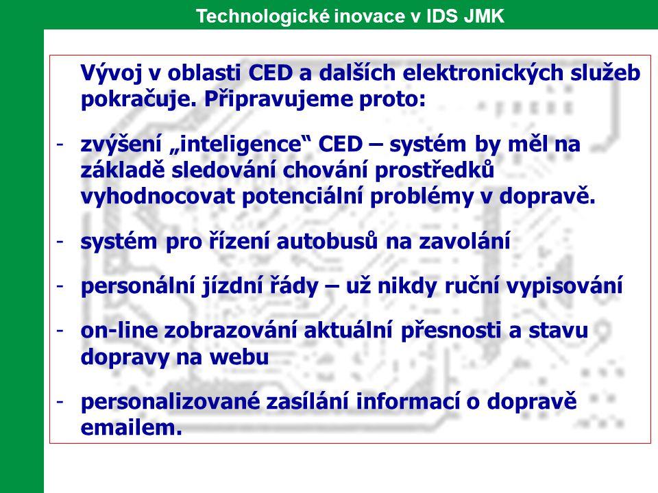 """Technologické inovace v IDS JMK Vývoj v oblasti CED a dalších elektronických služeb pokračuje. Připravujeme proto: -zvýšení """"inteligence"""" CED – systém"""