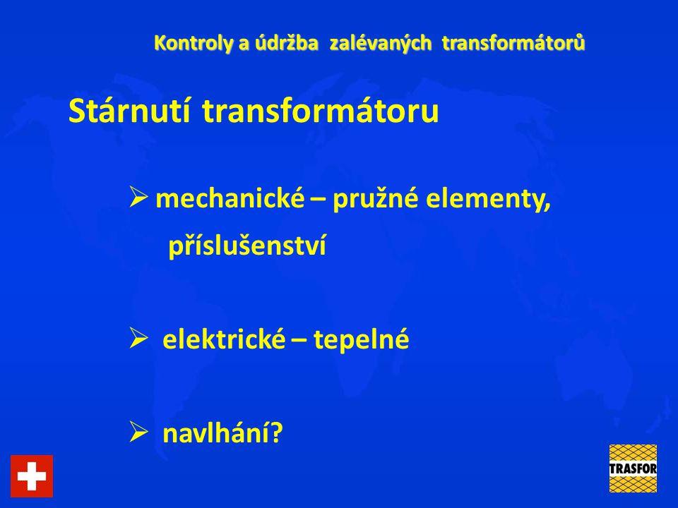 Kontroly a údržba zalévaných transformátorů Stárnutí transformátoru  mechanické – pružné elementy, příslušenství  elektrické – tepelné  navlhání