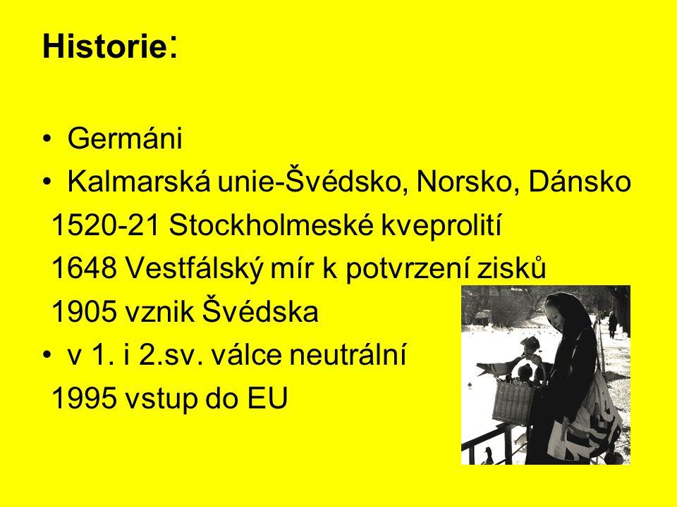 Historie : Germáni Kalmarská unie-Švédsko, Norsko, Dánsko 1520-21 Stockholmeské kveprolití 1648 Vestfálský mír k potvrzení zisků 1905 vznik Švédska v