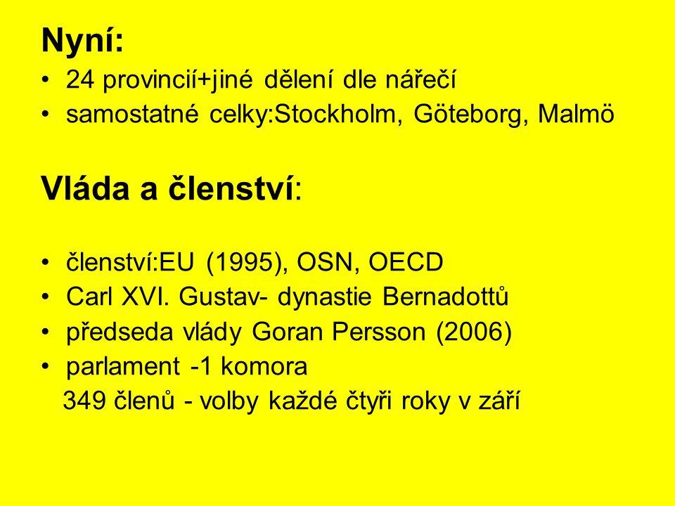 Nyní: 24 provincií+jiné dělení dle nářečí samostatné celky:Stockholm, Göteborg, Malmö Vláda a členství: členství:EU (1995), OSN, OECD Carl XVI. Gustav