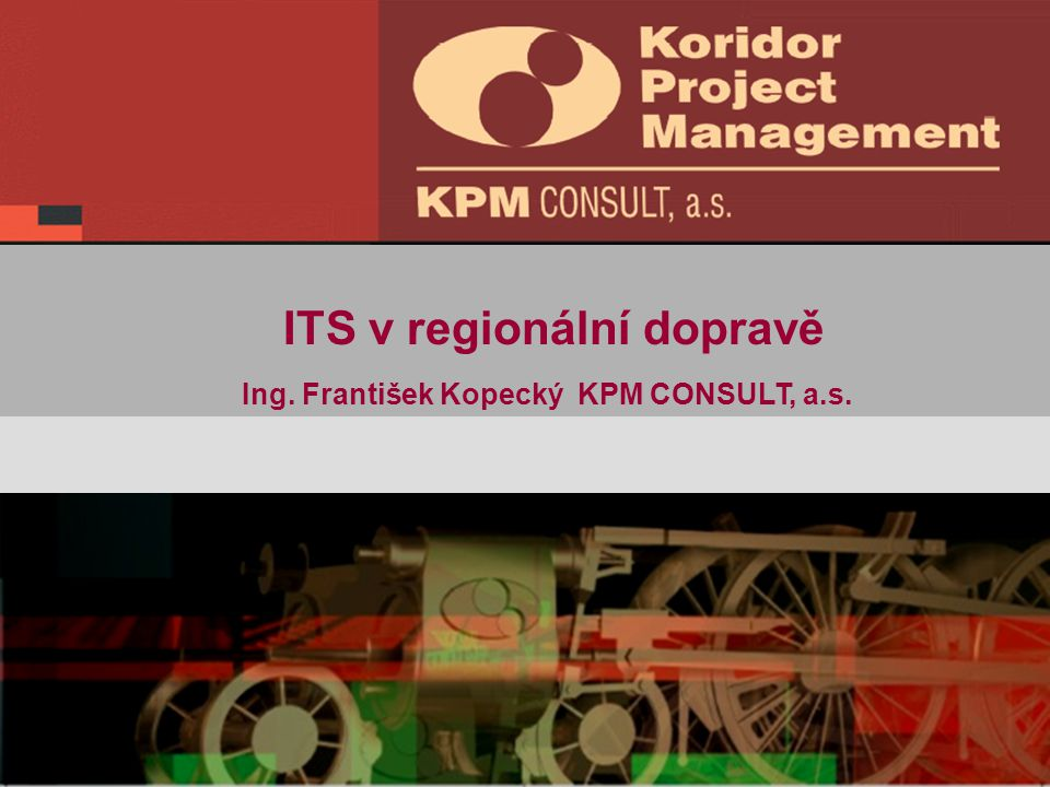 ITS v regionální dopravě Ing. František Kopecký KPM CONSULT, a.s.