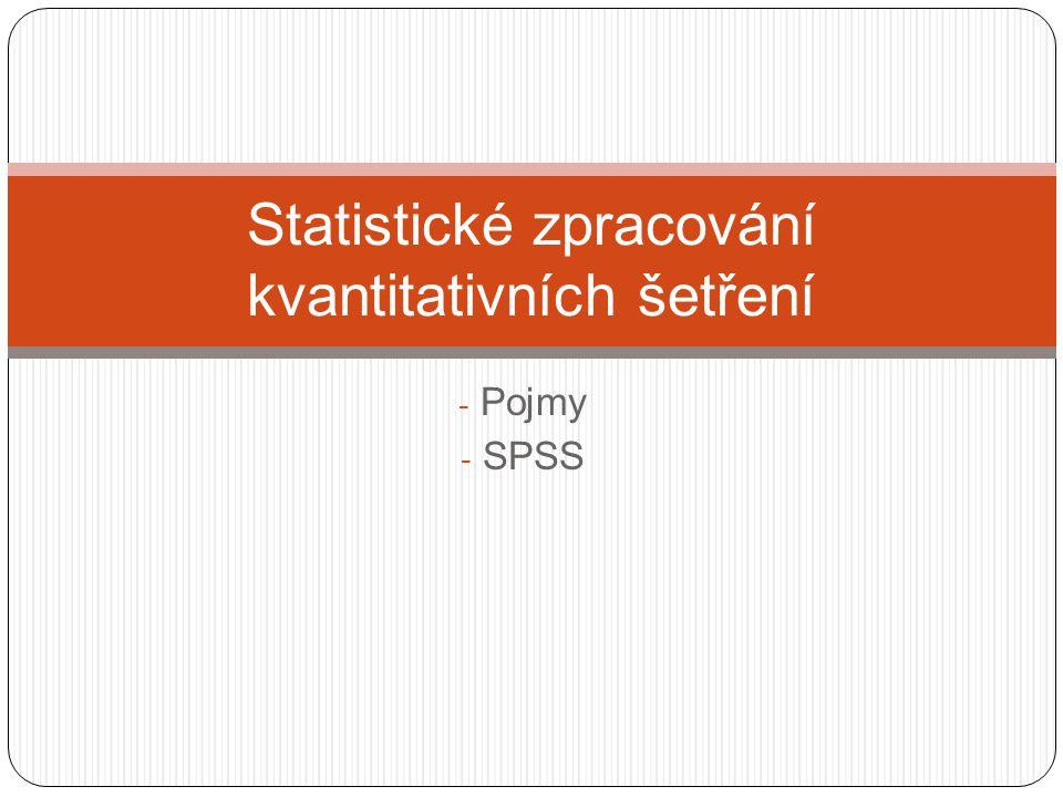 - Pojmy - SPSS Statistické zpracování kvantitativních šetření