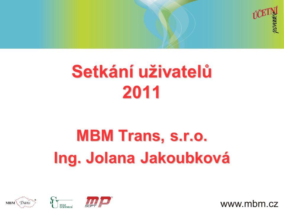 Setkání uživatelů 2011 MBM Trans, s.r.o. Ing. Jolana Jakoubková