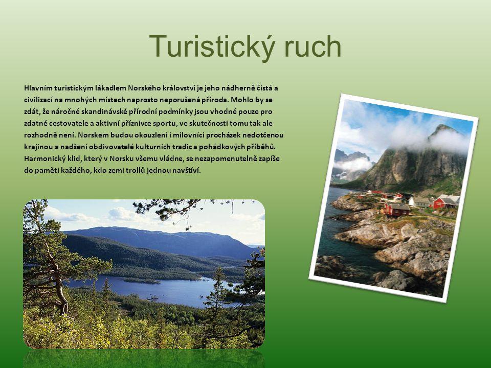 Turistický ruch Hlavním turistickým lákadlem Norského království je jeho nádherně čistá a civilizací na mnohých místech naprosto neporušená příroda.