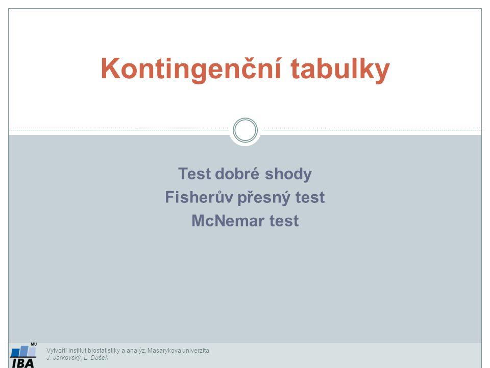 Testování homogenity: příklad I Vytvořil Institut biostatistiky a analýz, Masarykova univerzita J.