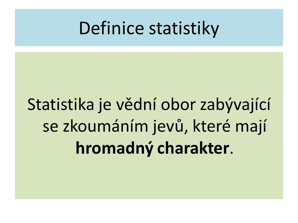 Definice statistiky Statistika je vědní obor zabývající se zkoumáním jevů, které mají hromadný charakter.