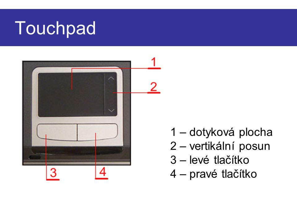 Touchpad 1 – dotyková plocha 2 – vertikální posun 3 – levé tlačítko 4 – pravé tlačítko