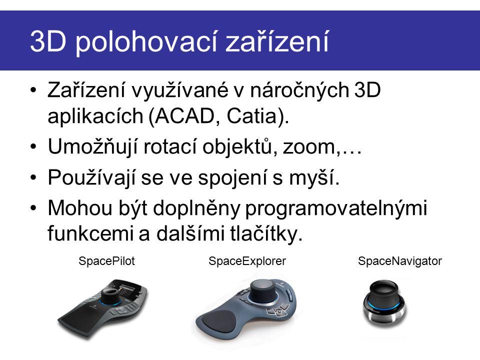 3D polohovací zařízení Zařízení využívané v náročných 3D aplikacích (ACAD, Catia). Umožňují rotací objektů, zoom,… Používají se ve spojení s myší. Moh