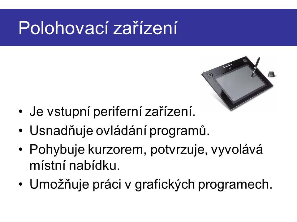 Druhy polohovacích zařízení: Myš optomechanická, optická, laserová Trackball Touchpad Tablet 3D polohovací zařízení Herní polohovací zařízení Touchscreen Speciální polohovací zařízení