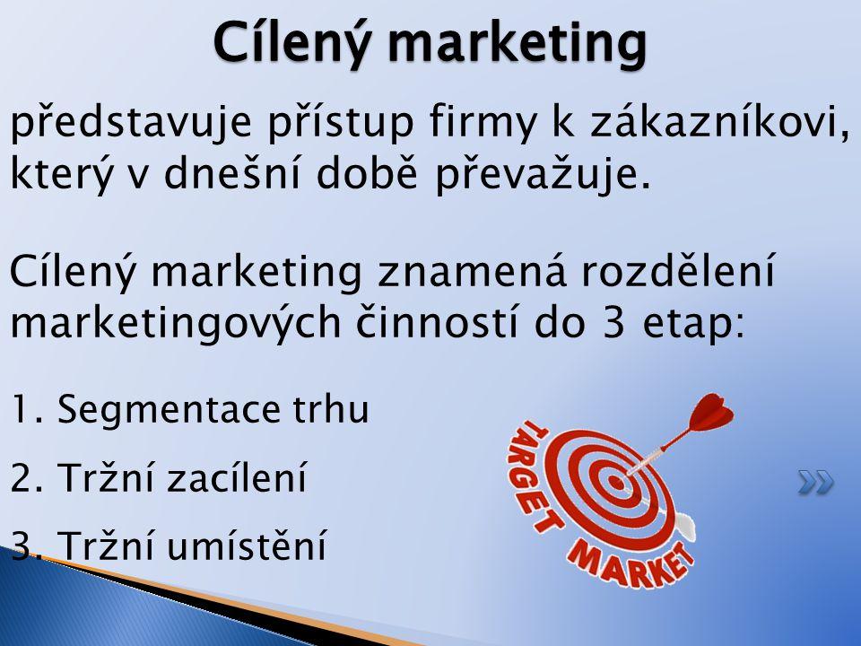 představuje přístup firmy k zákazníkovi, který v dnešní době převažuje. Cílený marketing znamená rozdělení marketingových činností do 3 etap: 1. Segme
