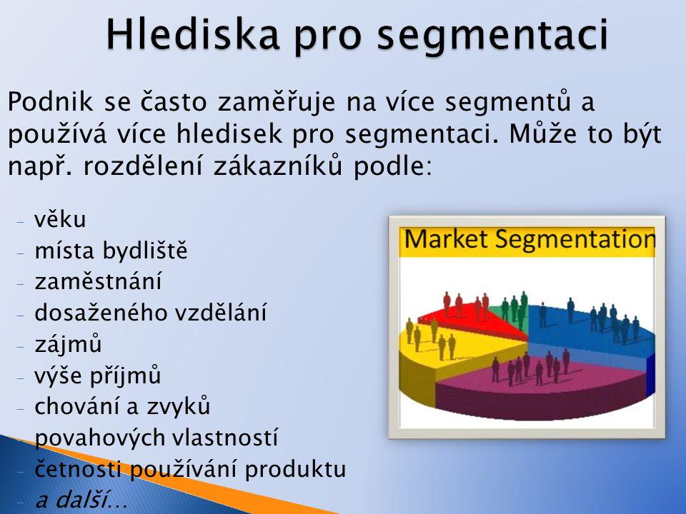 Podnik se často zaměřuje na více segmentů a používá více hledisek pro segmentaci. Může to být např. rozdělení zákazníků podle: - věku - místa bydliště