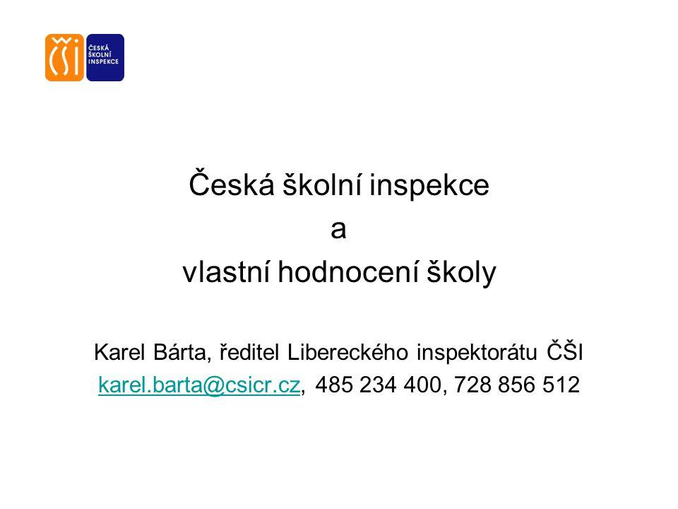 Česká školní inspekce a vlastní hodnocení školy Karel Bárta, ředitel Libereckého inspektorátu ČŠI karel.barta@csicr.czkarel.barta@csicr.cz, 485 234 40