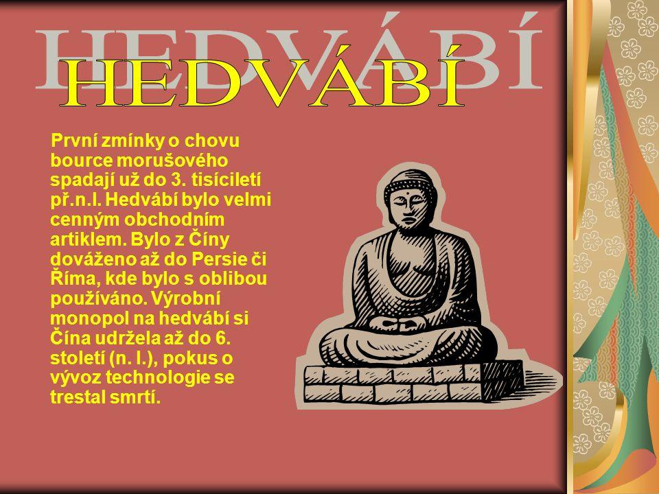 První zmínky o chovu bource morušového spadají už do 3. tisíciletí př.n.l. Hedvábí bylo velmi cenným obchodním artiklem. Bylo z Číny dováženo až do Pe