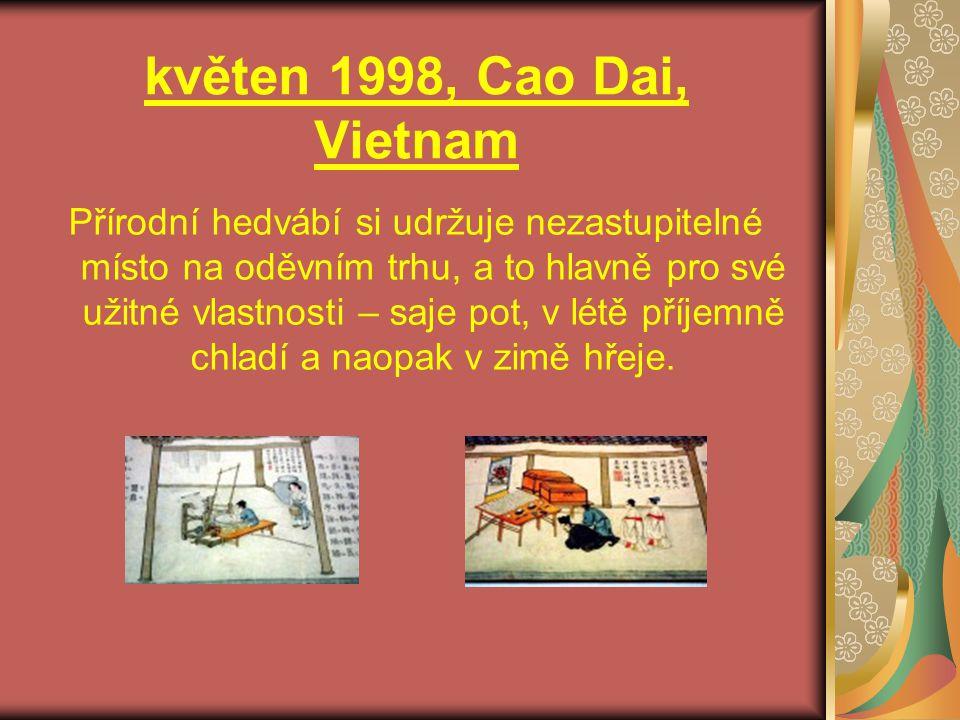 květen 1998, Cao Dai, Vietnam Přírodní hedvábí si udržuje nezastupitelné místo na oděvním trhu, a to hlavně pro své užitné vlastnosti – saje pot, v lé