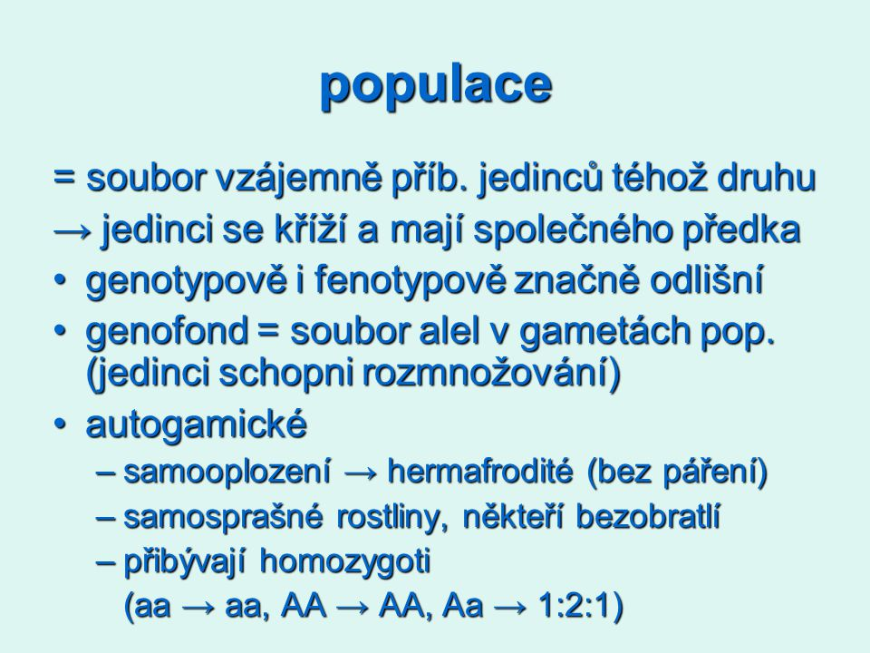 populace = soubor vzájemně příb. jedinců téhož druhu → jedinci se kříží a mají společného předka genotypově i fenotypově značně odlišnígenotypově i fe