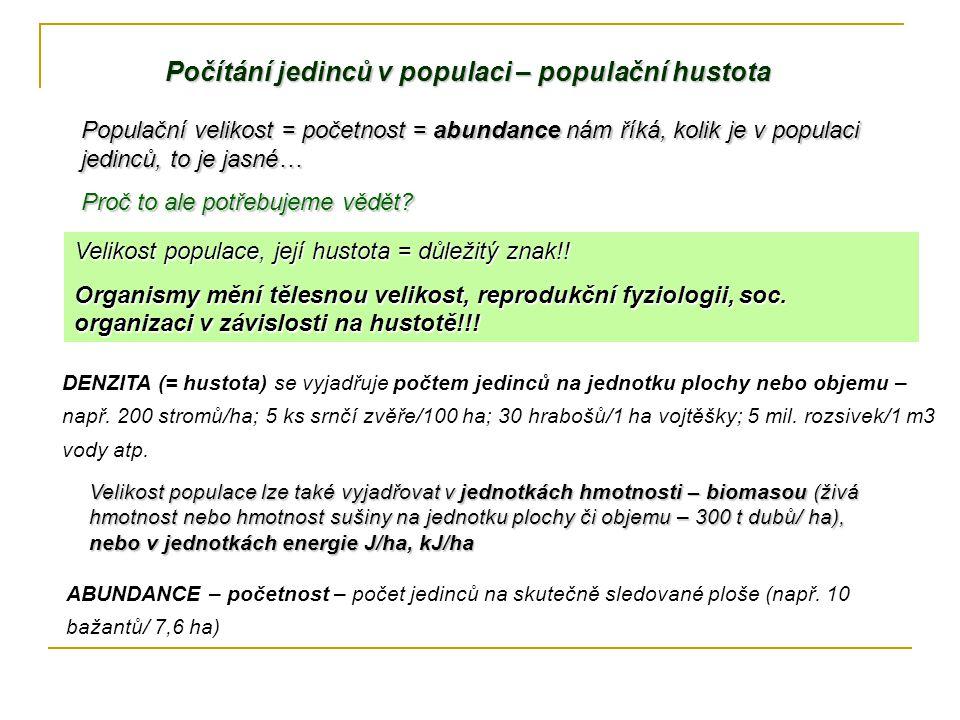 Počítání jedinců v populaci – populační hustota Populační velikost = početnost = abundance nám říká, kolik je v populaci jedinců, to je jasné… Proč to