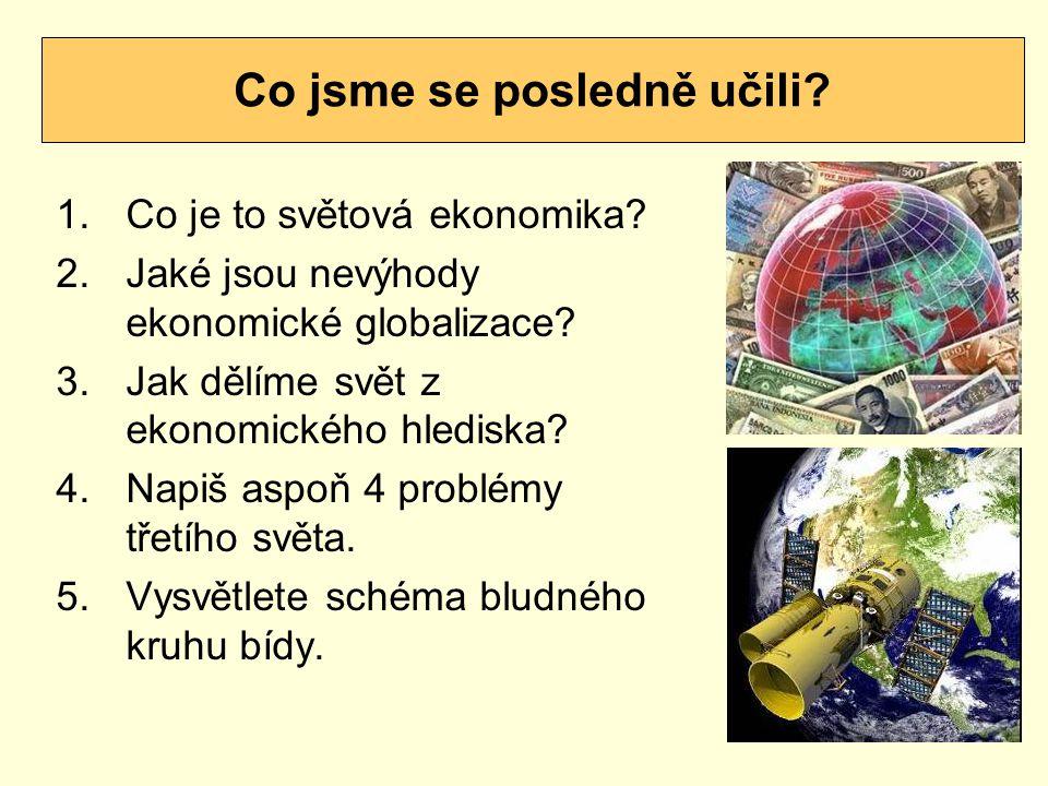 1.Co je to světová ekonomika? 2.Jaké jsou nevýhody ekonomické globalizace? 3.Jak dělíme svět z ekonomického hlediska? 4.Napiš aspoň 4 problémy třetího
