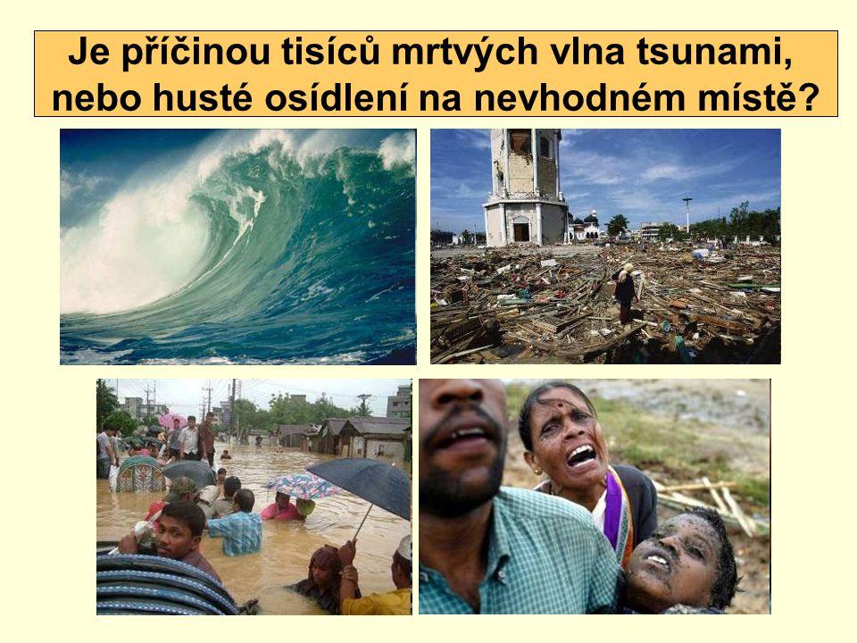 Je příčinou tisíců mrtvých vlna tsunami, nebo husté osídlení na nevhodném místě?