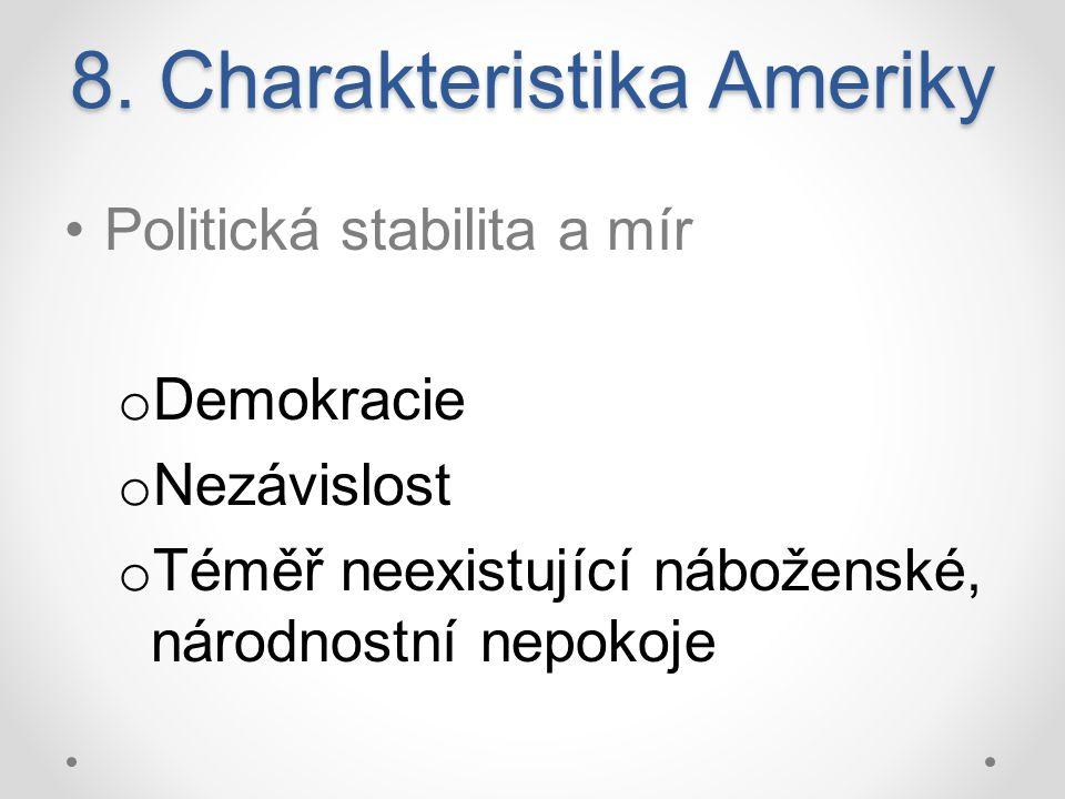 8. Charakteristika Ameriky Politická stabilita a mír o Demokracie o Nezávislost o Téměř neexistující náboženské, národnostní nepokoje