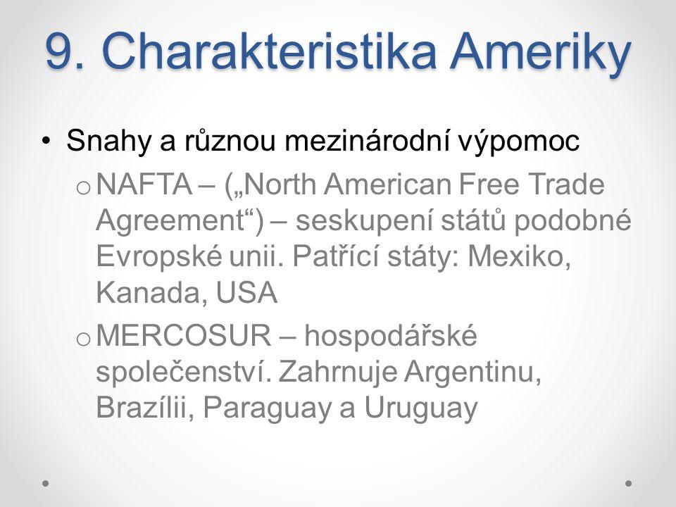 """9. Charakteristika Ameriky Snahy a různou mezinárodní výpomoc o NAFTA – (""""North American Free Trade Agreement"""") – seskupení států podobné Evropské uni"""