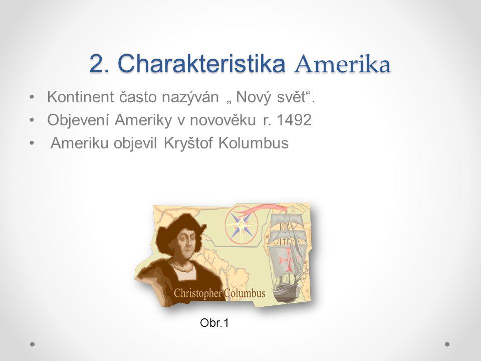 """2. Charakteristika Amerika Kontinent často nazýván """" Nový svět ."""