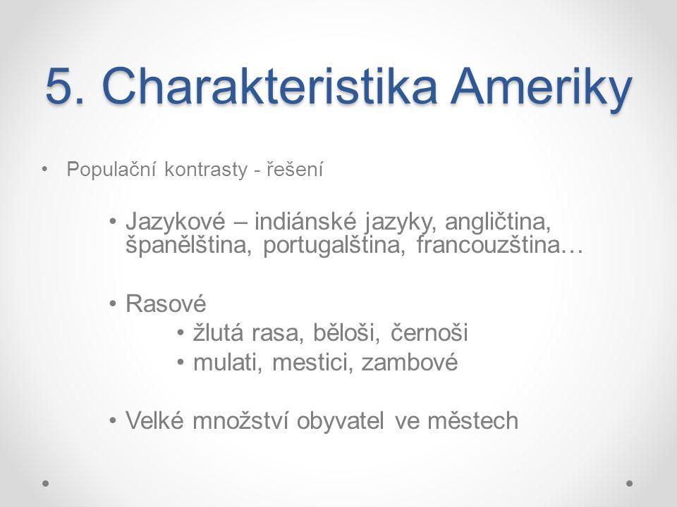 5. Charakteristika Ameriky Populační kontrasty - řešení Jazykové – indiánské jazyky, angličtina, španělština, portugalština, francouzština… Rasové žlu
