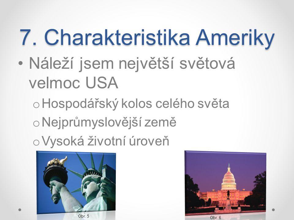 7. Charakteristika Ameriky Náleží jsem největší světová velmoc USA o Hospodářský kolos celého světa o Nejprůmyslovější země o Vysoká životní úroveň Ob