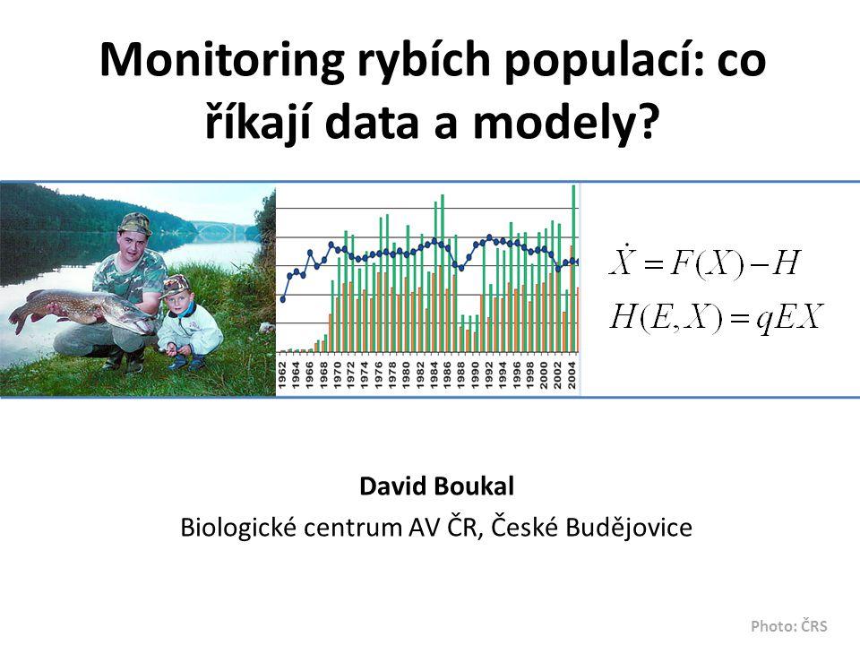 Monitoring rybích populací: co říkají data a modely? David Boukal Biologické centrum AV ČR, České Budějovice Photo: ČRS