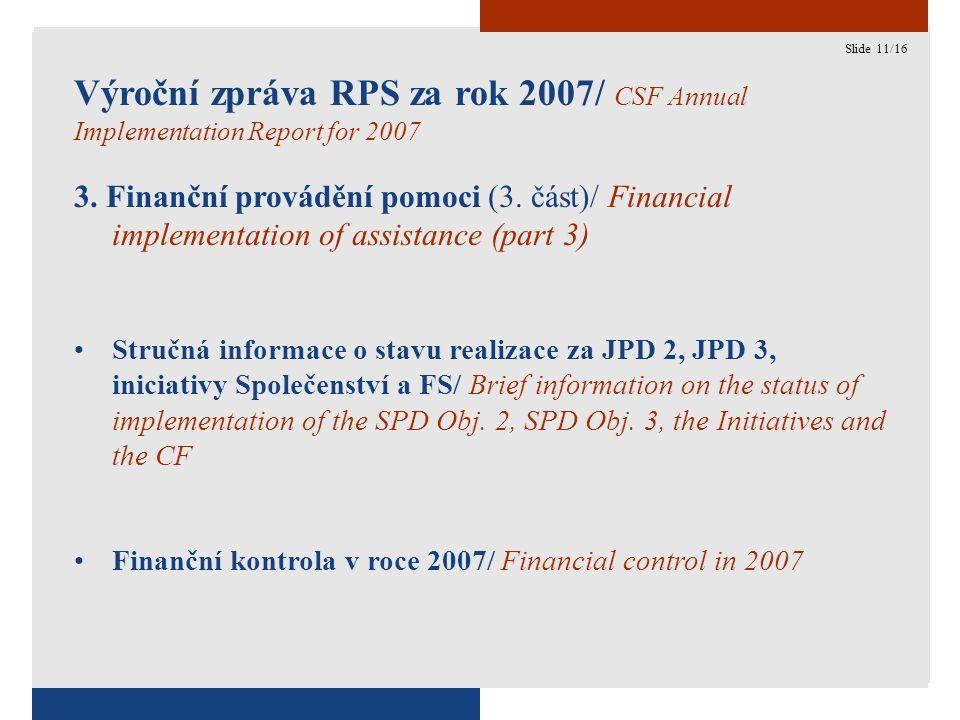 11 Výroční zpráva RPS za rok 2007/ CSF Annual Implementation Report for 2007 3.