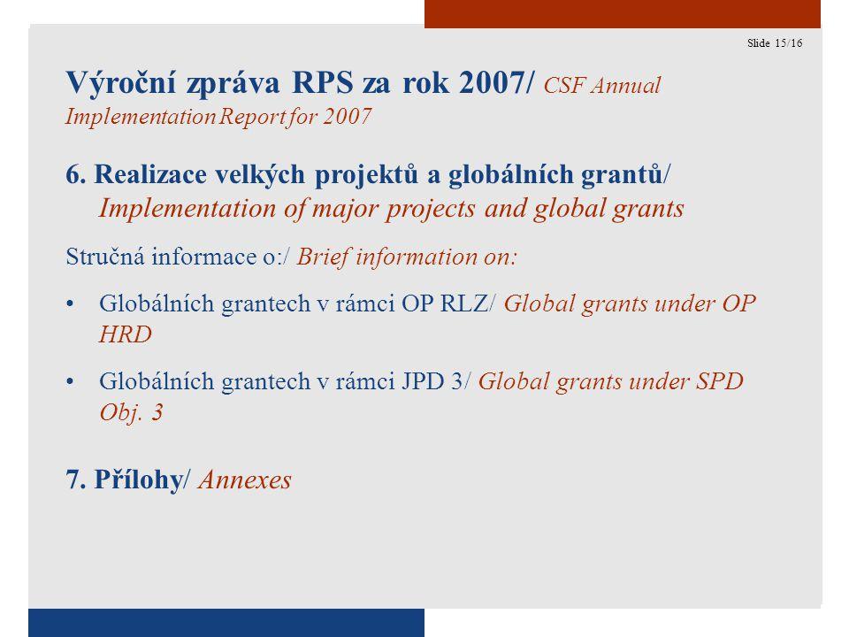 15 Výroční zpráva RPS za rok 2007/ CSF Annual Implementation Report for 2007 6.