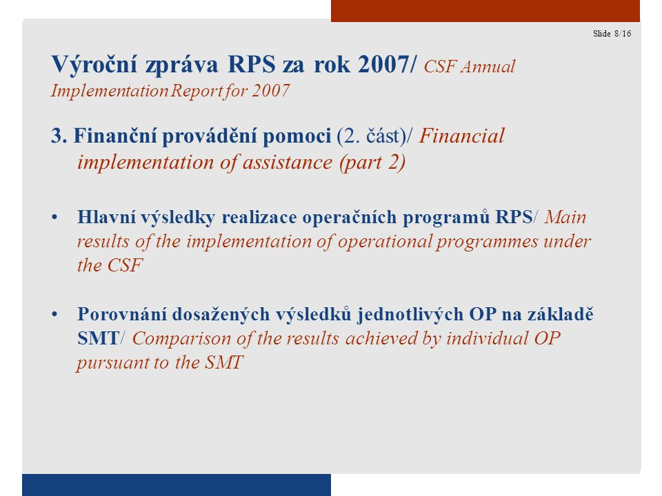 8 Výroční zpráva RPS za rok 2007/ CSF Annual Implementation Report for 2007 3.
