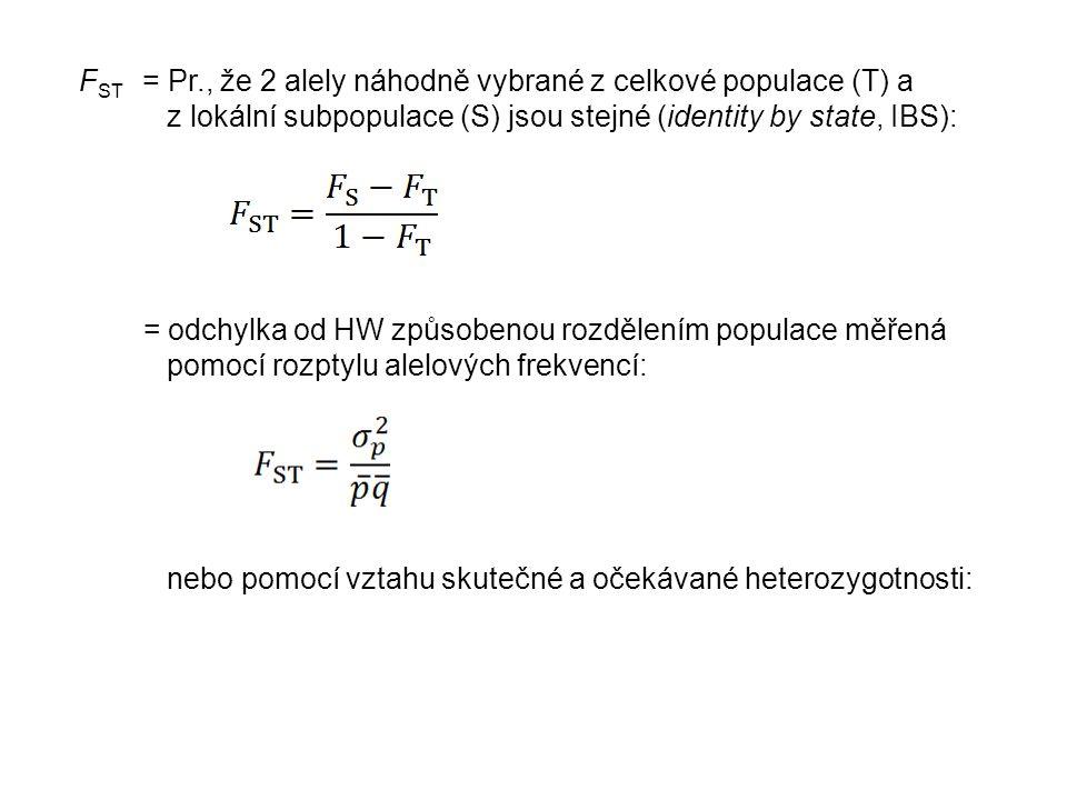 F ST = Pr., že 2 alely náhodně vybrané z celkové populace (T) a z lokální subpopulace (S) jsou stejné (identity by state, IBS): = odchylka od HW způsobenou rozdělením populace měřená pomocí rozptylu alelových frekvencí: nebo pomocí vztahu skutečné a očekávané heterozygotnosti: