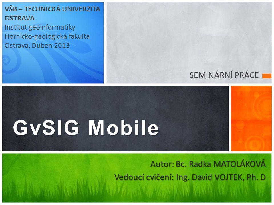 VÝZNAMNÉ IMPLEMENTACE PLATFORMY GvSIG Mobile byl přizpůsoben pro zařízení Leica Zeno zvýšena kapacita datového úložiště podporu SBAS (Satellite Based Augmentation Systems) například systém diferenciálních korekcí WASS/EGNOS GvSIG Mobile pro projekt Openmoko™ projekt zaměřený na výrobu mobilních telefonů s open source softwarem přizpůsobení softwaru pro operační systémy na linuxové platformě Uživatelské rozhraní zjednodušeno a více zaměřeno na dotykové displeje