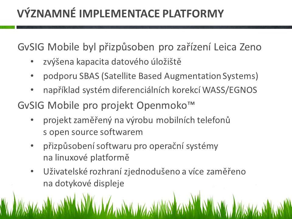 VÝZNAMNÉ IMPLEMENTACE PLATFORMY GvSIG Mobile byl přizpůsoben pro zařízení Leica Zeno zvýšena kapacita datového úložiště podporu SBAS (Satellite Based