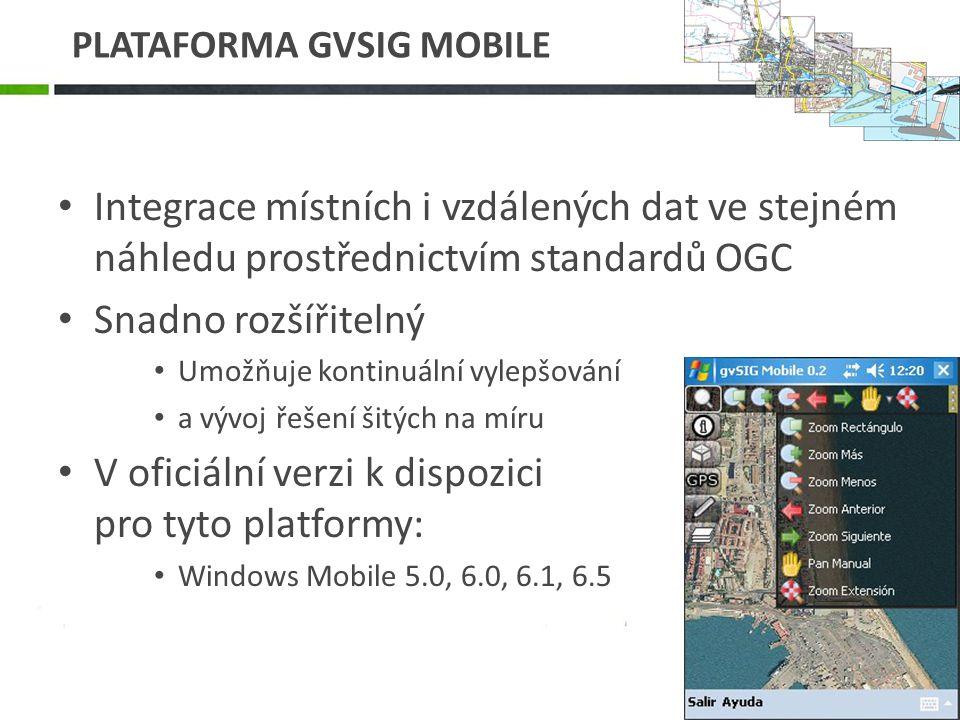 Integrace místních i vzdálených dat ve stejném náhledu prostřednictvím standardů OGC Snadno rozšířitelný Umožňuje kontinuální vylepšování a vývoj řešení šitých na míru V oficiální verzi k dispozici pro tyto platformy: Windows Mobile 5.0, 6.0, 6.1, 6.5 PLATAFORMA GVSIG MOBILE