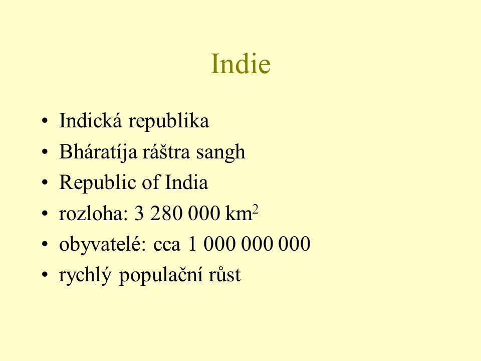 Indie Indická republika Bháratíja ráštra sangh Republic of India rozloha: 3 280 000 km 2 obyvatelé: cca 1 000 000 000 rychlý populační růst
