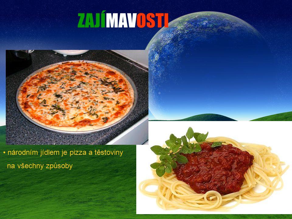 ZAJÍMAVOSTI národním jídlem je pizza a těstoviny na všechny způsoby
