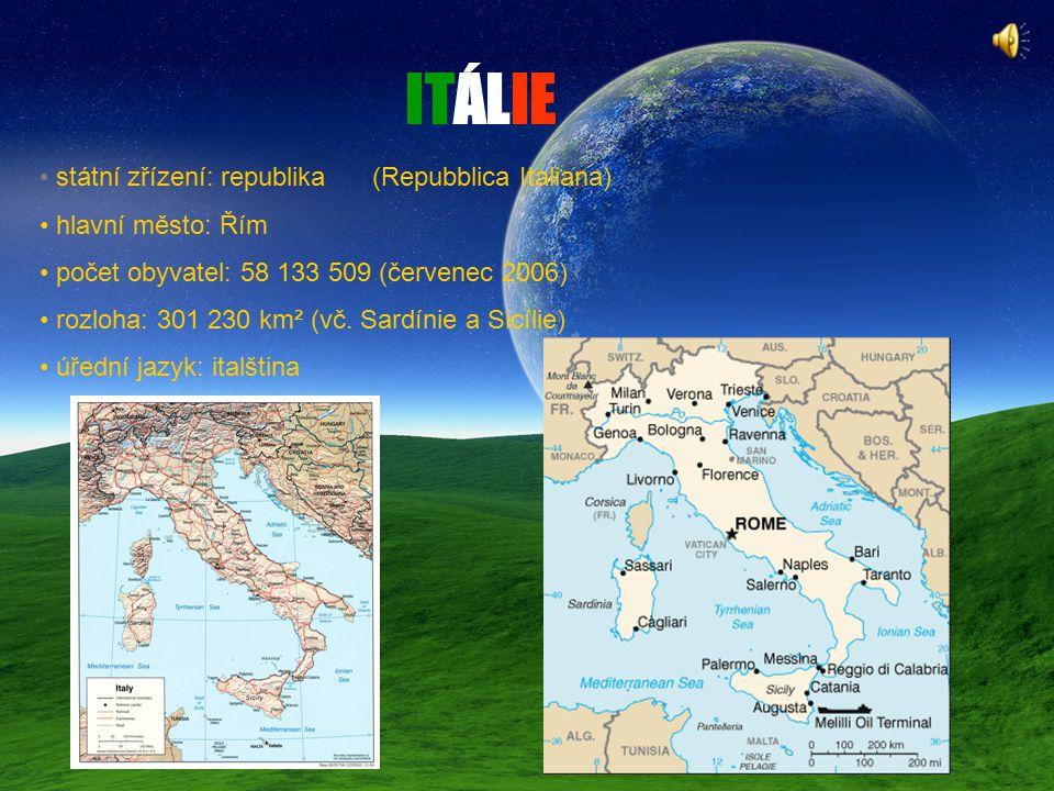 ITÁLIE státní zřízení: republika (Repubblica Italiana) hlavní město: Řím počet obyvatel: 58 133 509 (červenec 2006) rozloha: 301 230 km² (vč.