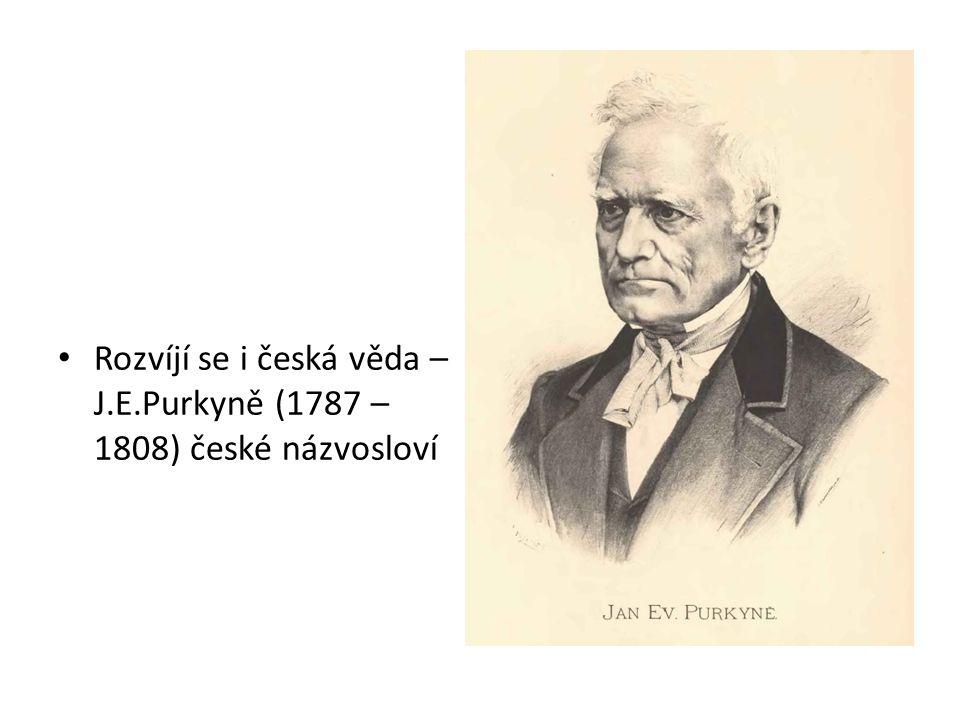 Rozvíjí se i česká věda – J.E.Purkyně (1787 – 1808) české názvosloví