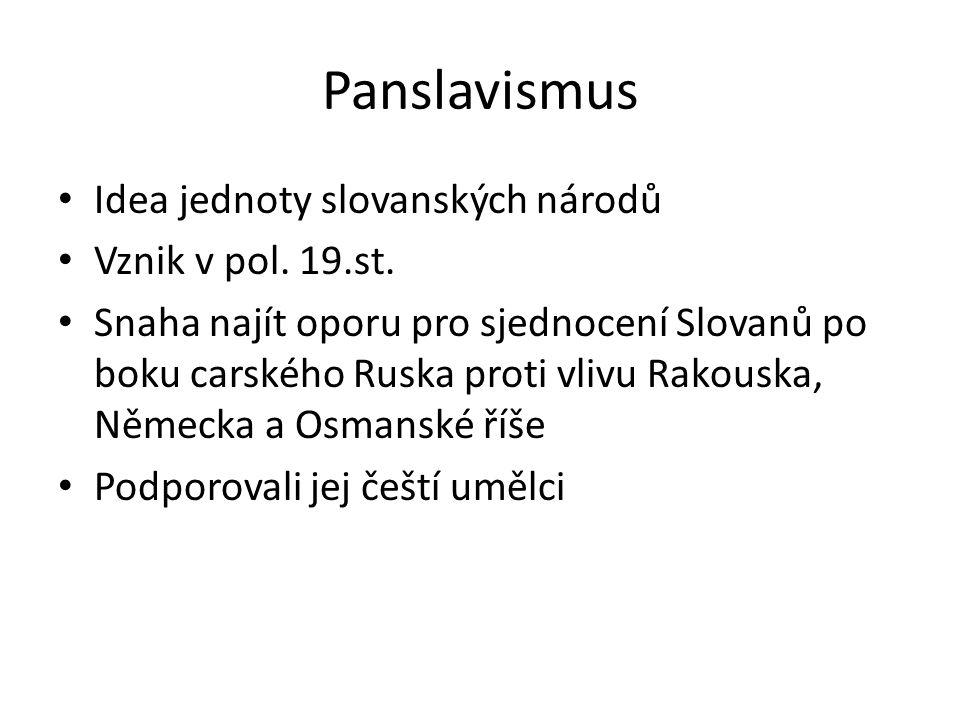 Panslavismus Idea jednoty slovanských národů Vznik v pol.