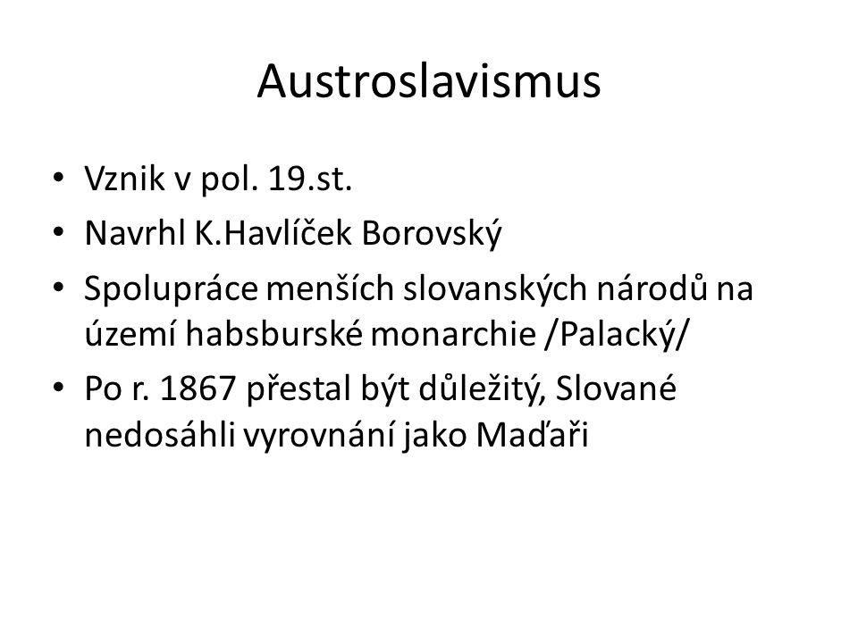 Austroslavismus Vznik v pol. 19.st.