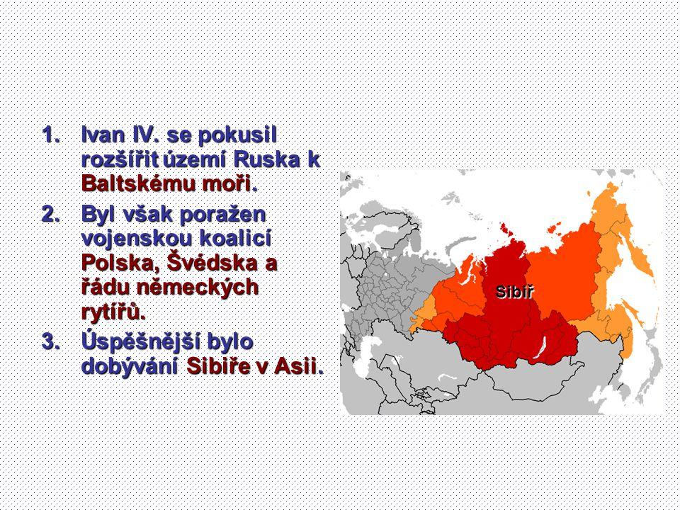 1.Ivan IV. se pokusil rozšířit území Ruska k Baltskému moři. 2.Byl však poražen vojenskou koalicí Polska, Švédska a řádu německých rytířů. 3.Úspěšnějš